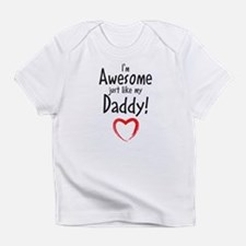 Im Awesome just like my Daddy! Infant T-Shirt