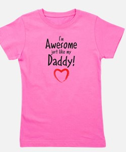 Im Awesome just like my Daddy! Girl's Tee