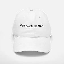 white people are crazy Baseball Baseball Cap