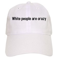 white people are crazy Baseball Cap
