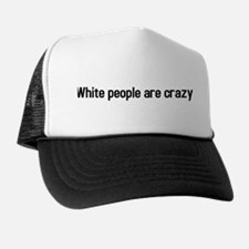 white people are crazy Trucker Hat