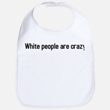 white people are crazy Bib