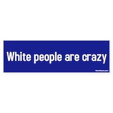 white people are crazy Bumper Car Sticker
