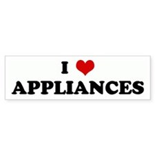 I Love APPLIANCES Bumper Bumper Sticker