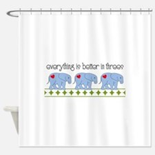 Everything Is Better In Threes Shower Curtain