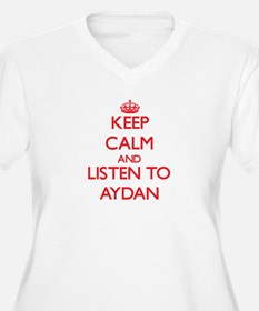 Keep Calm and Listen to Aydan Plus Size T-Shirt