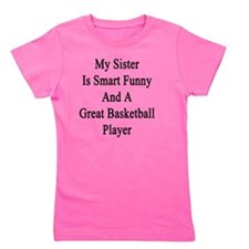 My Sister Is Smart Funny And A Great Ba Girl's Tee