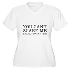 You Cant Scare Me I have 3 Daughters Plus Size T-S