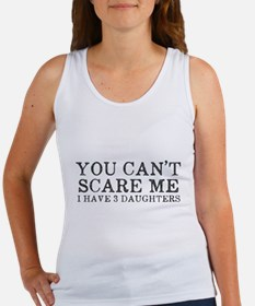 You Cant Scare Me I have 3 Daughters Tank Top