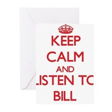 Keep Calm and Listen to Bill Greeting Cards