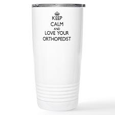 Keep Calm and Love your Orthopedist Travel Mug