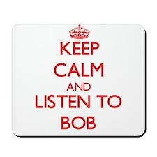 Keep Calm and Listen to Bob Mousepad