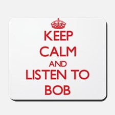 Keep Calm and Listen to Bob Mousepad