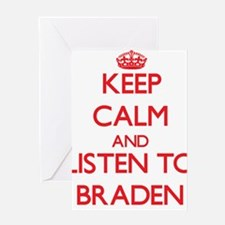 Keep Calm and Listen to Braden Greeting Cards