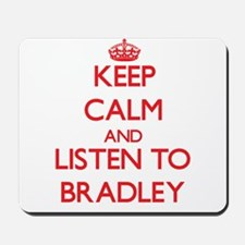 Keep Calm and Listen to Bradley Mousepad