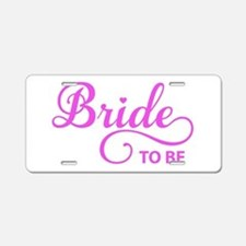 Bride to be Aluminum License Plate