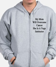 My Mom Will Overcome Cancer She Is A Yo Zip Hoodie