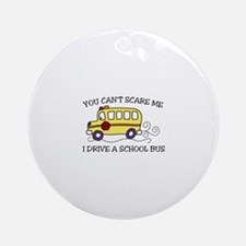 YOU CANT SCARE ME I DRIVE A SCHOOL BUS Ornament (R