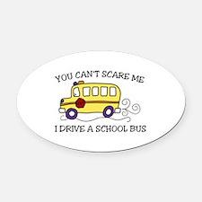 YOU CANT SCARE ME I DRIVE A SCHOOL BUS Oval Car Ma