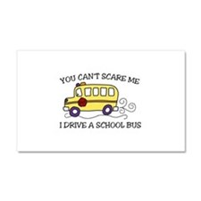 YOU CANT SCARE ME I DRIVE A SCHOOL BUS Car Magnet