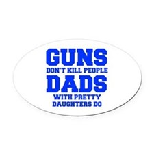 Guns dont kill people - fresh blue Oval Car Magnet
