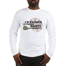 I'd rather be playing darts! Long Sleeve T-Shirt
