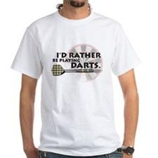 I'd rather be playing darts! Shirt