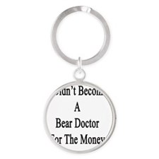 I Didn't Become A Bear Doctor For T Round Keychain