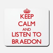 Keep Calm and Listen to Braedon Mousepad