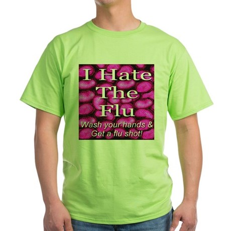 I Hate The Flu Green T-Shirt