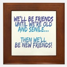 Well Be Friends Until Were Old And Framed Tile