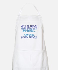 Well be friends until were old and senile Apron