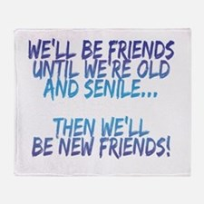 Well be friends until were old and senile Throw Bl