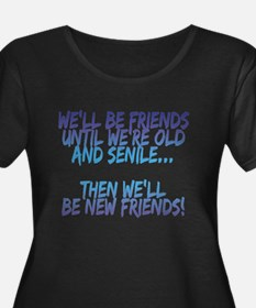 Well be friends until were old and senile Plus Siz