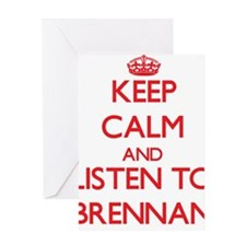 Keep Calm and Listen to Brennan Greeting Cards