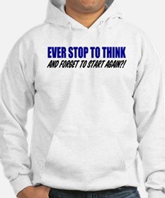 Ever Stop To Think Shirt Hoodie