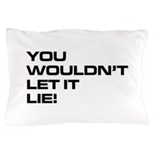 You Wouldnt Let It Lie Pillow Case