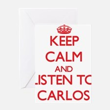 Keep Calm and Listen to Carlos Greeting Cards