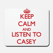 Keep Calm and Listen to Casey Mousepad