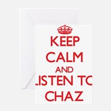 Keep Calm and Listen to Chaz Greeting Cards