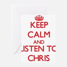 Keep Calm and Listen to Chris Greeting Cards