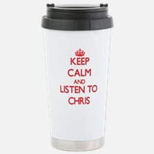 Keep Calm and Listen to Chris Travel Mug