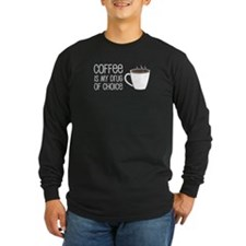 Coffee Is Drug Of Choice Long Sleeve T-Shirt