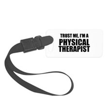 Trust Me, Im A Physical Therapist Luggage Tag