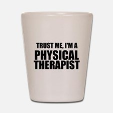 Trust Me, Im A Physical Therapist Shot Glass