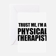 Trust Me, Im A Physical Therapist Greeting Cards