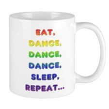 Eat-Dance-Dance-Dance-Sleep-Repeat Mugs