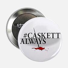"""#CASKETTALWAYS 2.25"""" Button"""