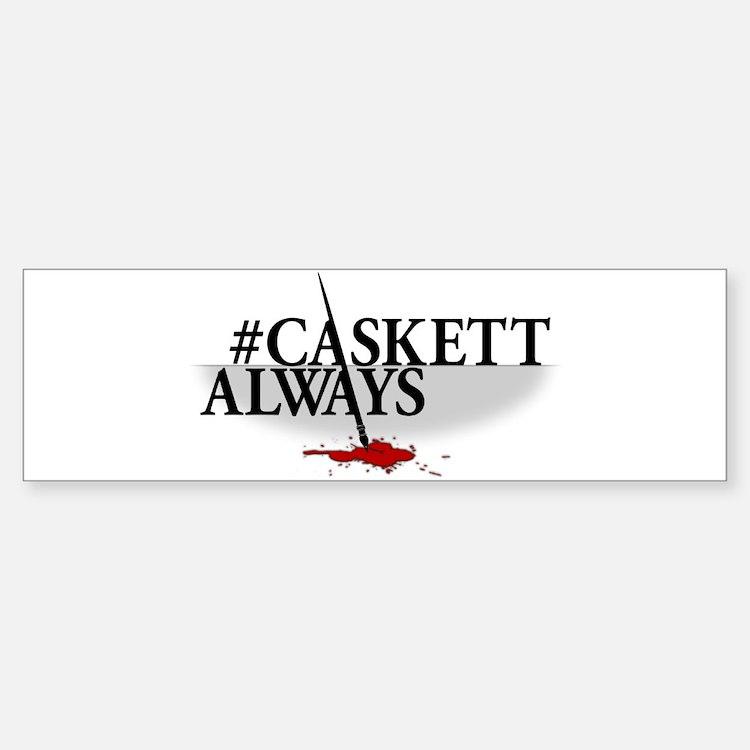 #CASKETTALWAYS Bumper Bumper Sticker