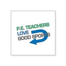 "P.E. Teachers Good Sports Square Sticker 3"" x 3"""